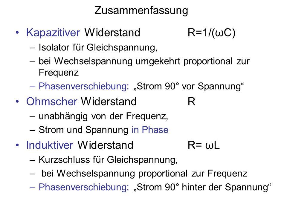 Zusammenfassung Kapazitiver Widerstand R=1/(ωC) –Isolator für Gleichspannung, –bei Wechselspannung umgekehrt proportional zur Frequenz –Phasenverschie