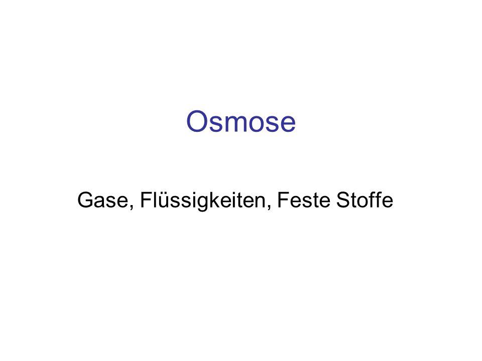 Osmose Gase, Flüssigkeiten, Feste Stoffe