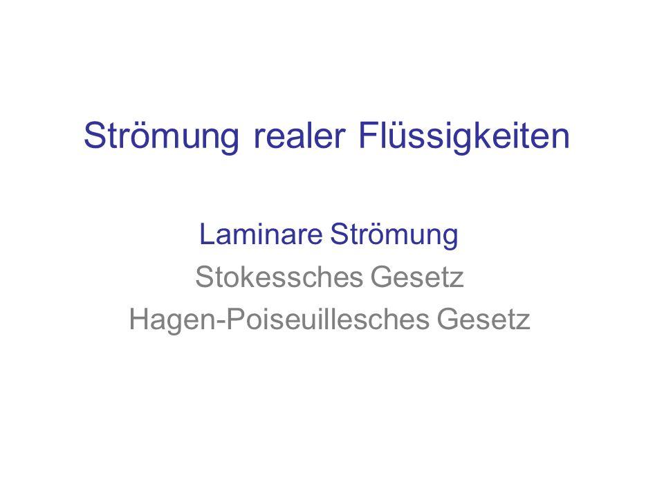 Strömung realer Flüssigkeiten Laminare Strömung Stokessches Gesetz Hagen-Poiseuillesches Gesetz