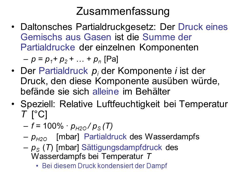 Zusammenfassung Daltonsches Partialdruckgesetz: Der Druck eines Gemischs aus Gasen ist die Summe der Partialdrucke der einzelnen Komponenten –p = p 1
