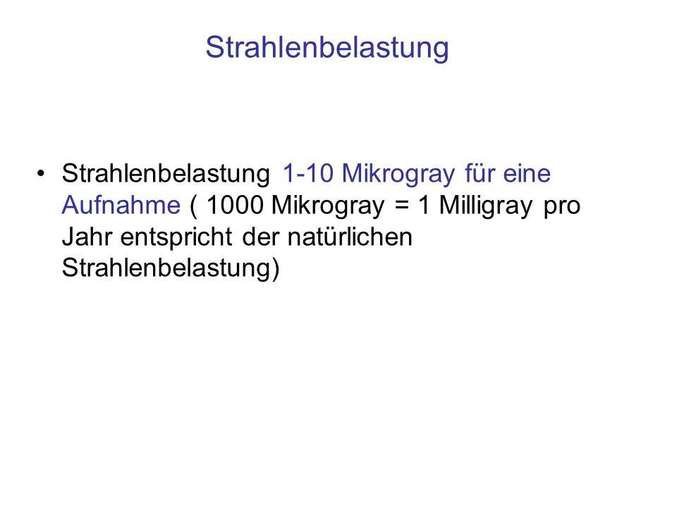 Strahlenbelastung Strahlenbelastung 1-10 Mikrogray für eine Aufnahme ( 1000 Mikrogray = 1 Milligray pro Jahr entspricht der natürlichen Strahlenbelast