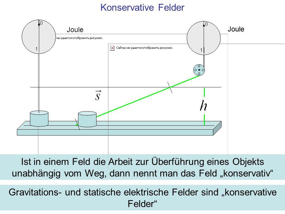 Joule 1 0 Konservative Felder Joule 1 0 Ist in einem Feld die Arbeit zur Überführung eines Objekts unabhängig vom Weg, dann nennt man das Feld konservativ Gravitations- und statische elektrische Felder sind konservative Felder