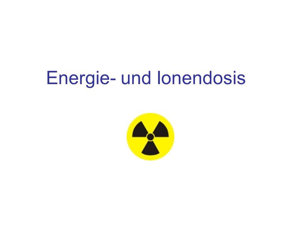 Energie- und Ionendosis.