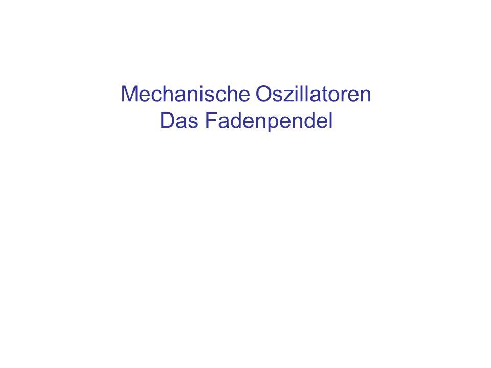 Mechanische Oszillatoren Das Fadenpendel