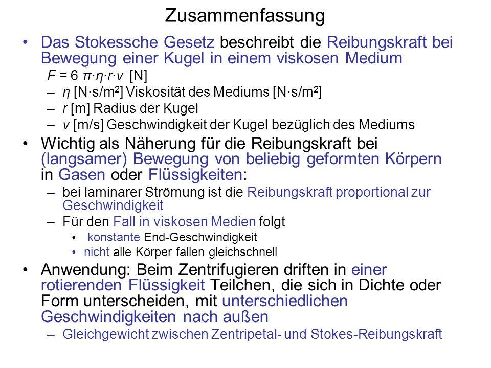 Zusammenfassung Das Stokessche Gesetz beschreibt die Reibungskraft bei Bewegung einer Kugel in einem viskosen Medium F = 6 π·η·r·v [N] –η [N·s/m 2 ] V