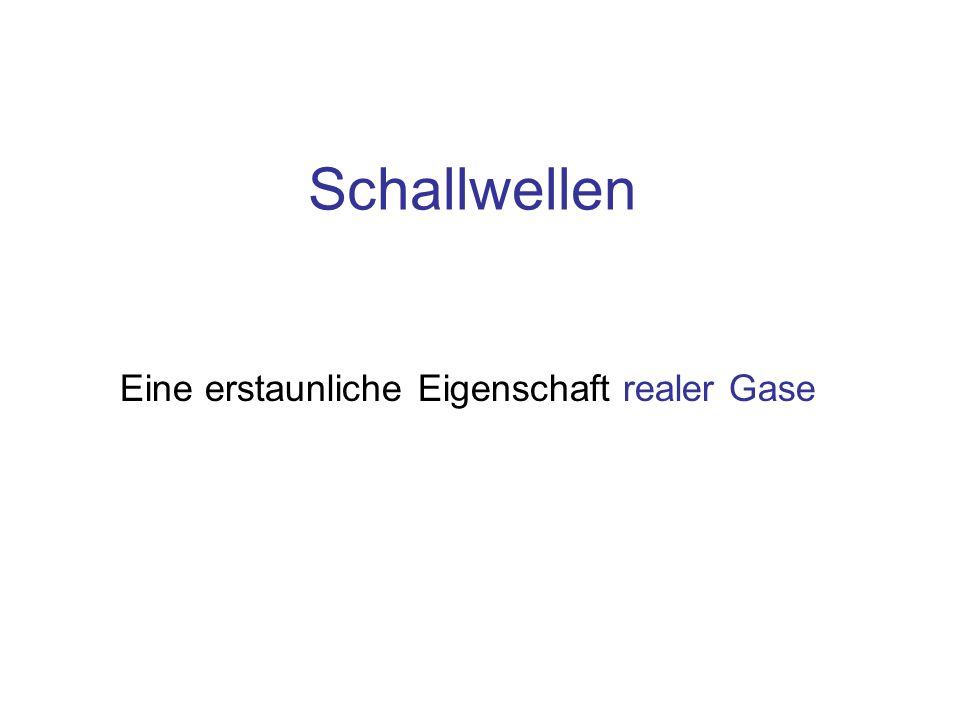 Inhalt Physik der Schallwellen: Druckwellen Bewegungsgleichung der Druckwelle –Schallschnelle –Schallgeschwindigkeit
