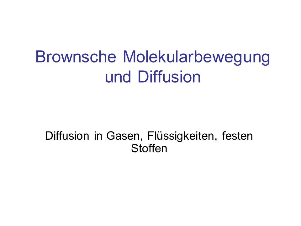 Brownsche Molekularbewegung und Diffusion Diffusion in Gasen, Flüssigkeiten, festen Stoffen