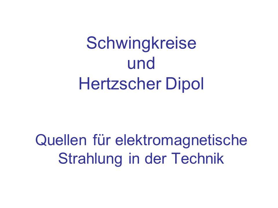 Schwingkreise und Hertzscher Dipol Quellen für elektromagnetische Strahlung in der Technik
