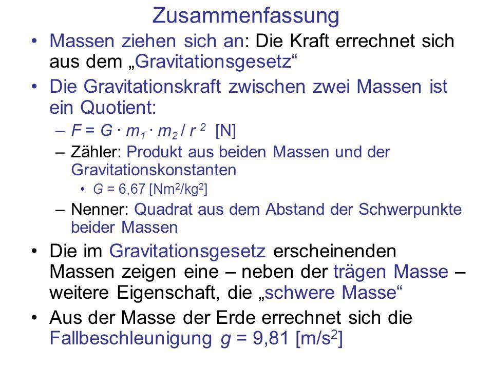 Zusammenfassung Massen ziehen sich an: Die Kraft errechnet sich aus dem Gravitationsgesetz Die Gravitationskraft zwischen zwei Massen ist ein Quotient