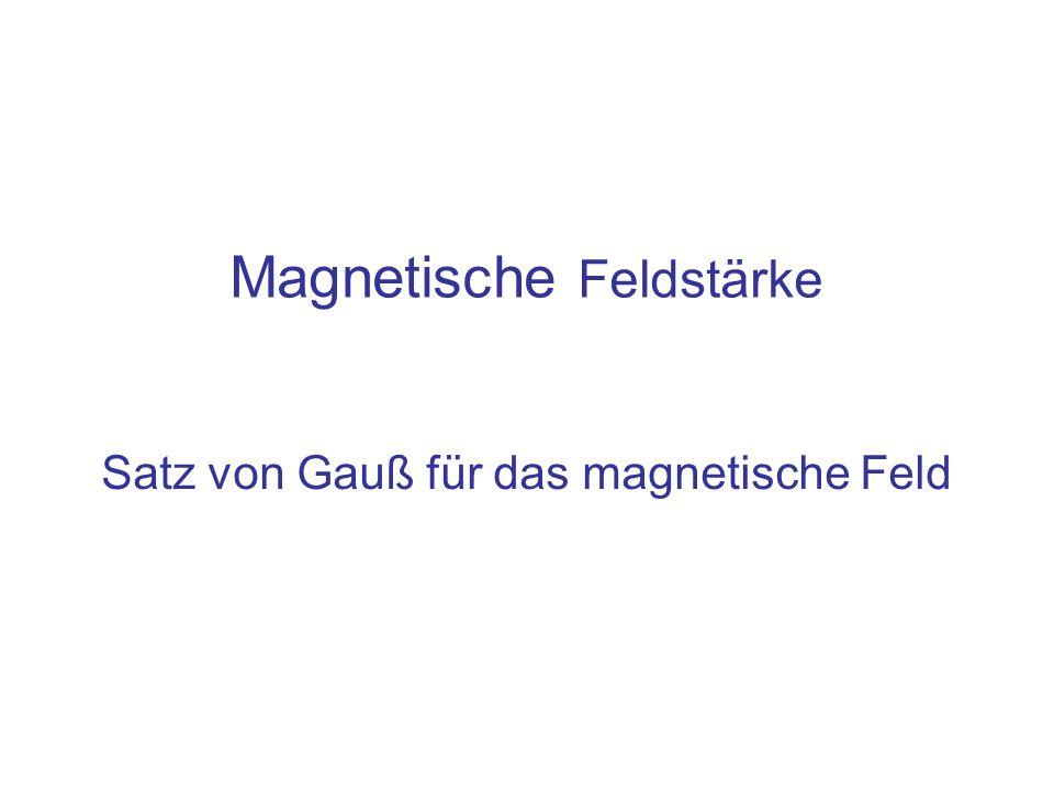 Satz von Gauß für das magnetische Feld Magnetische Feldstärke