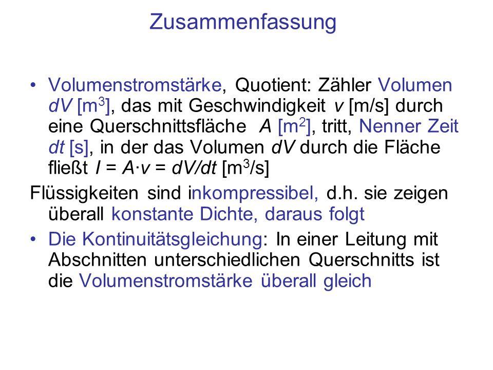 Zusammenfassung Volumenstromstärke, Quotient: Zähler Volumen dV [m 3 ], das mit Geschwindigkeit v [m/s] durch eine Querschnittsfläche A [m 2 ], tritt,