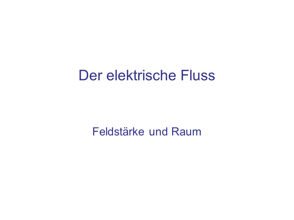 Inhalt Der elektrische Fluss: Verbindet die Feldstärke mit dem Raum Das Flächenelement Produkt aus Feldstärke und Fläche
