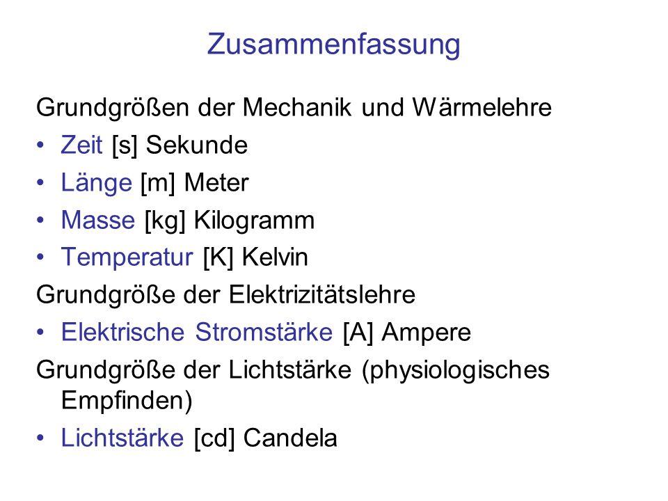 Zusammenfassung Grundgrößen der Mechanik und Wärmelehre Zeit [s] Sekunde Länge [m] Meter Masse [kg] Kilogramm Temperatur [K] Kelvin Grundgröße der Ele