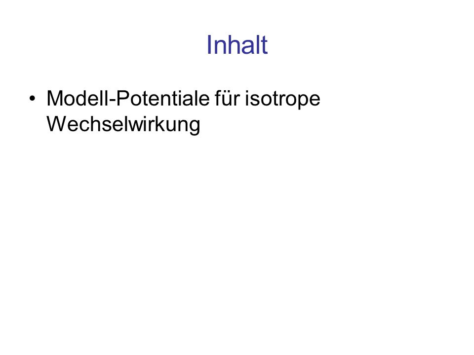 Inhalt Modell-Potentiale für isotrope Wechselwirkung