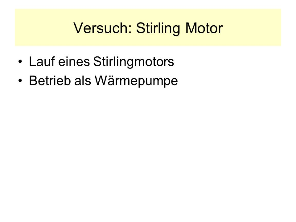 Zusammenfassung Der Carnot-Motor erfordert an seinem Zylinder den unmittelbaren Wechsel von Heizung, Isolation und Kühlung - das ist technisch kaum realisierbar Technisch realisierbar ist dagegen die Stirling Maschine mit –konstant heißem Zylinderkopf und konstant gekühltem Mantel –Allerdings etwas komplizierter Ansteuerung des Verdränger - Kolbens