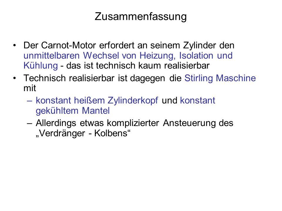 Zusammenfassung Der Carnot-Motor erfordert an seinem Zylinder den unmittelbaren Wechsel von Heizung, Isolation und Kühlung - das ist technisch kaum re
