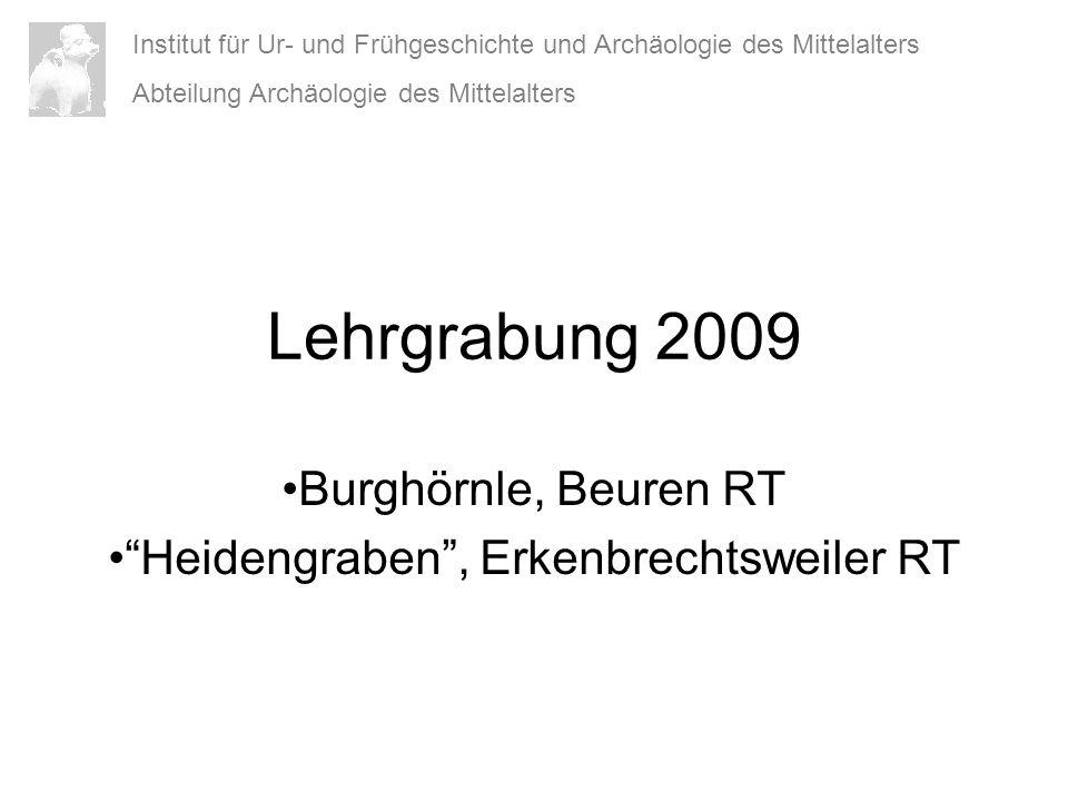 Lehrgrabung 2009 Burghörnle, Beuren RT Heidengraben, Erkenbrechtsweiler RT Institut für Ur- und Frühgeschichte und Archäologie des Mittelalters Abteil