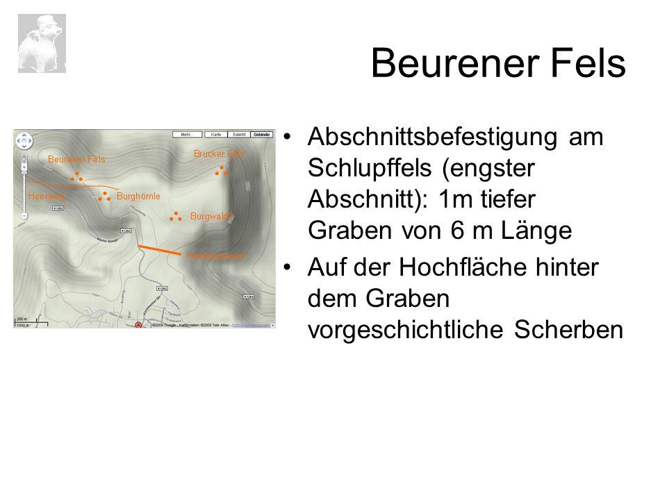 Beurener Fels Abschnittsbefestigung am Schlupffels (engster Abschnitt): 1m tiefer Graben von 6 m Länge Auf der Hochfläche hinter dem Graben vorgeschic