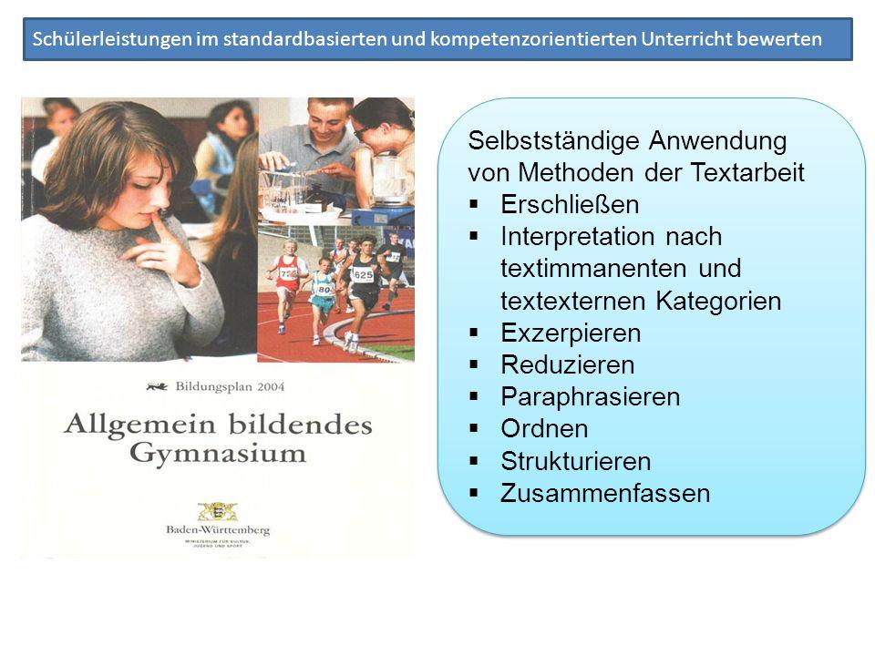 Schülerleistungen im standardbasierten und kompetenzorientierten Unterricht bewerten Selbstständige Anwendung von Methoden der Textarbeit Erschließen