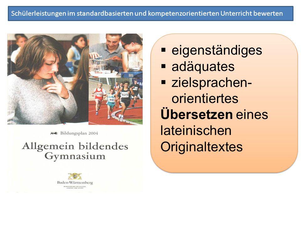 Schülerleistungen im standardbasierten und kompetenzorientierten Unterricht bewerten eigenständiges adäquates zielsprachen- orientiertes Übersetzen ei