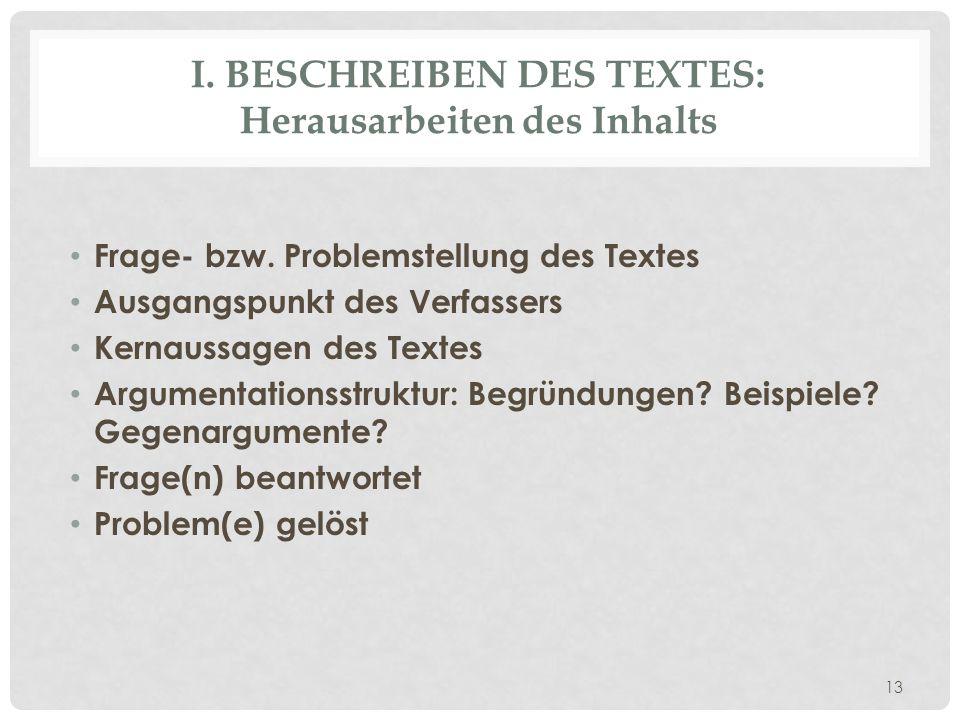 I. BESCHREIBEN DES TEXTES: Herausarbeiten des Inhalts Frage- bzw. Problemstellung des Textes Ausgangspunkt des Verfassers Kernaussagen des Textes Argu