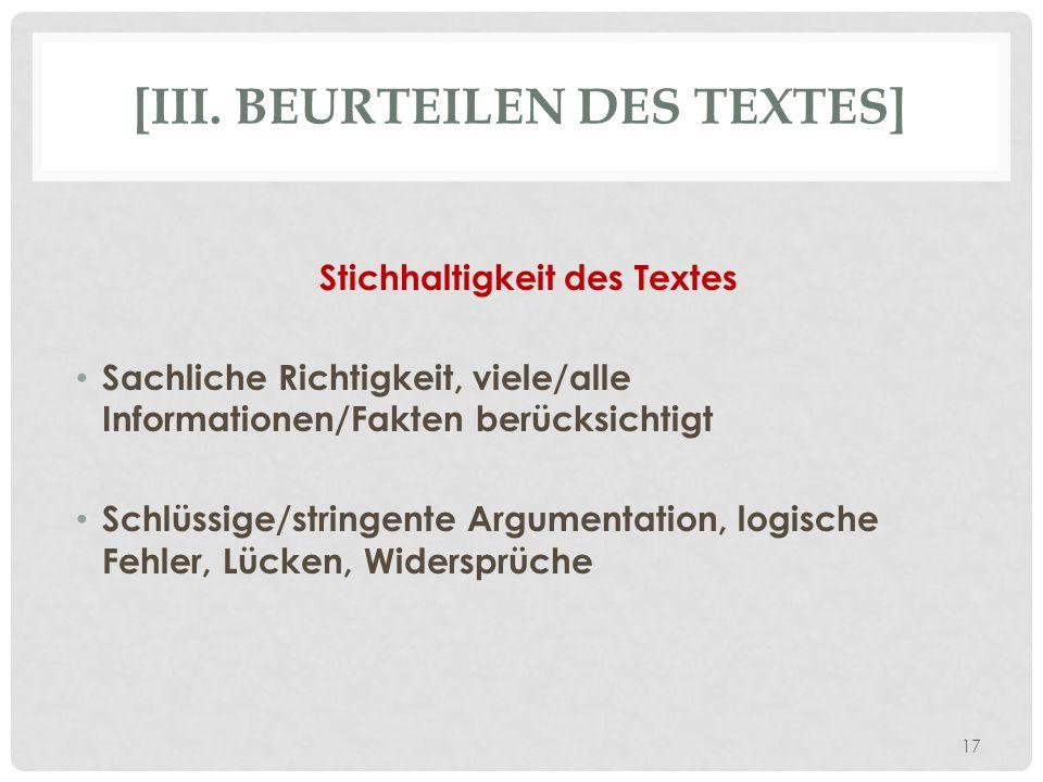 [III. BEURTEILEN DES TEXTES] Stichhaltigkeit des Textes Sachliche Richtigkeit, viele/alle Informationen/Fakten berücksichtigt Schlüssige/stringente Ar