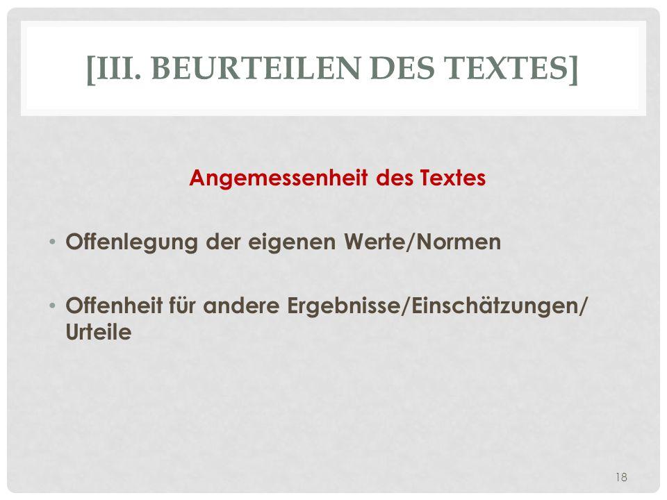 [III. BEURTEILEN DES TEXTES] Angemessenheit des Textes Offenlegung der eigenen Werte/Normen Offenheit für andere Ergebnisse/Einschätzungen/ Urteile 18