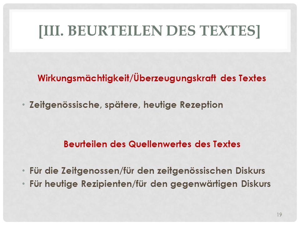 [III. BEURTEILEN DES TEXTES] Wirkungsmächtigkeit/Überzeugungskraft des Textes Zeitgenössische, spätere, heutige Rezeption Beurteilen des Quellenwertes
