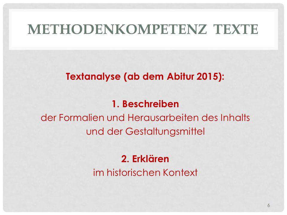 METHODENKOMPETENZ TEXTE Textanalyse (ab dem Abitur 2015): 1. Beschreiben der Formalien und Herausarbeiten des Inhalts und der Gestaltungsmittel 2. Erk