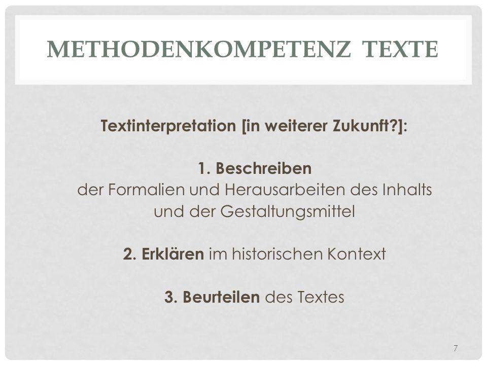 METHODENKOMPETENZ TEXTE Textinterpretation [in weiterer Zukunft?]: 1. Beschreiben der Formalien und Herausarbeiten des Inhalts und der Gestaltungsmitt