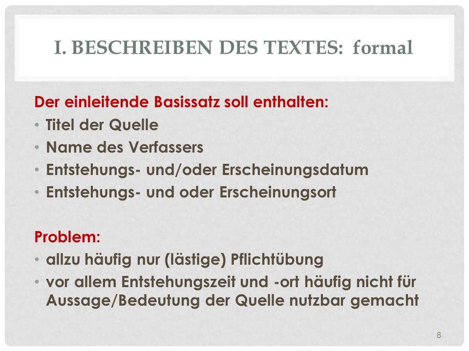 I. BESCHREIBEN DES TEXTES: formal Der einleitende Basissatz soll enthalten: Titel der Quelle Name des Verfassers Entstehungs- und/oder Erscheinungsdat