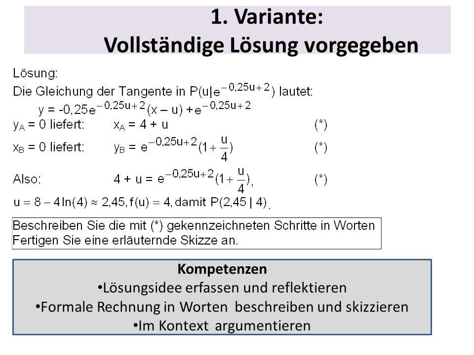 1. Variante: Vollständige Lösung vorgegeben Kompetenzen Lösungsidee erfassen und reflektieren Formale Rechnung in Worten beschreiben und skizzieren Im