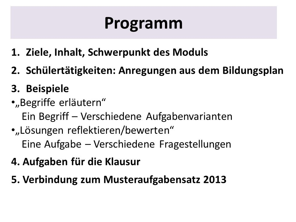 Programm 1.Ziele, Inhalt, Schwerpunkt des Moduls 2.Schülertätigkeiten: Anregungen aus dem Bildungsplan 3.Beispiele Begriffe erläutern Ein Begriff – Ve