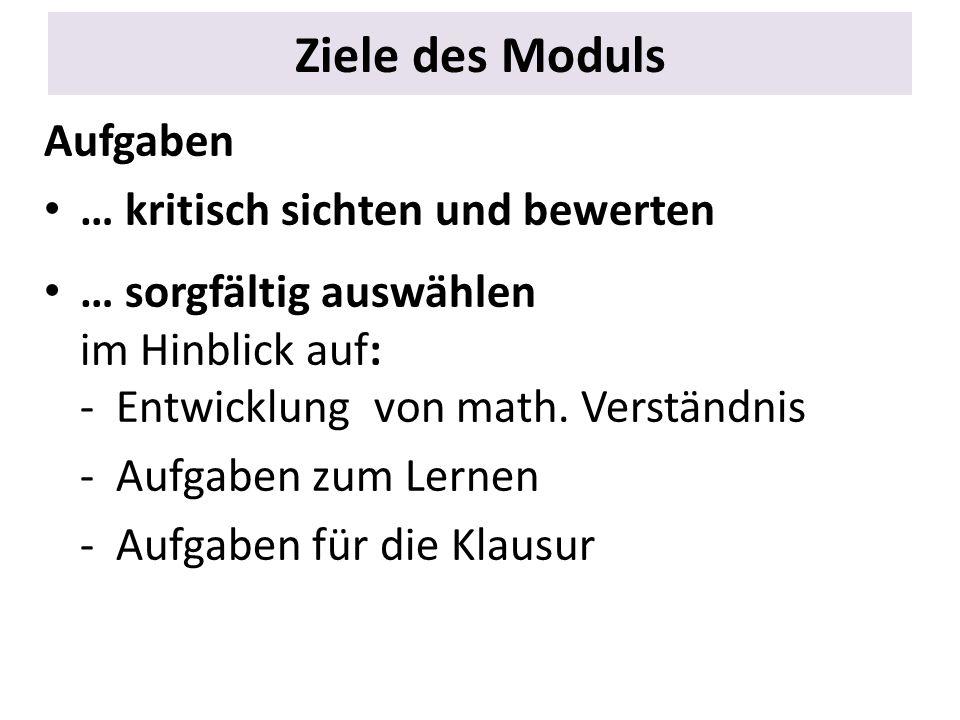 Ziele des Moduls Aufgaben … kritisch sichten und bewerten … sorgfältig auswählen im Hinblick auf: - Entwicklung von math. Verständnis - Aufgaben zum L