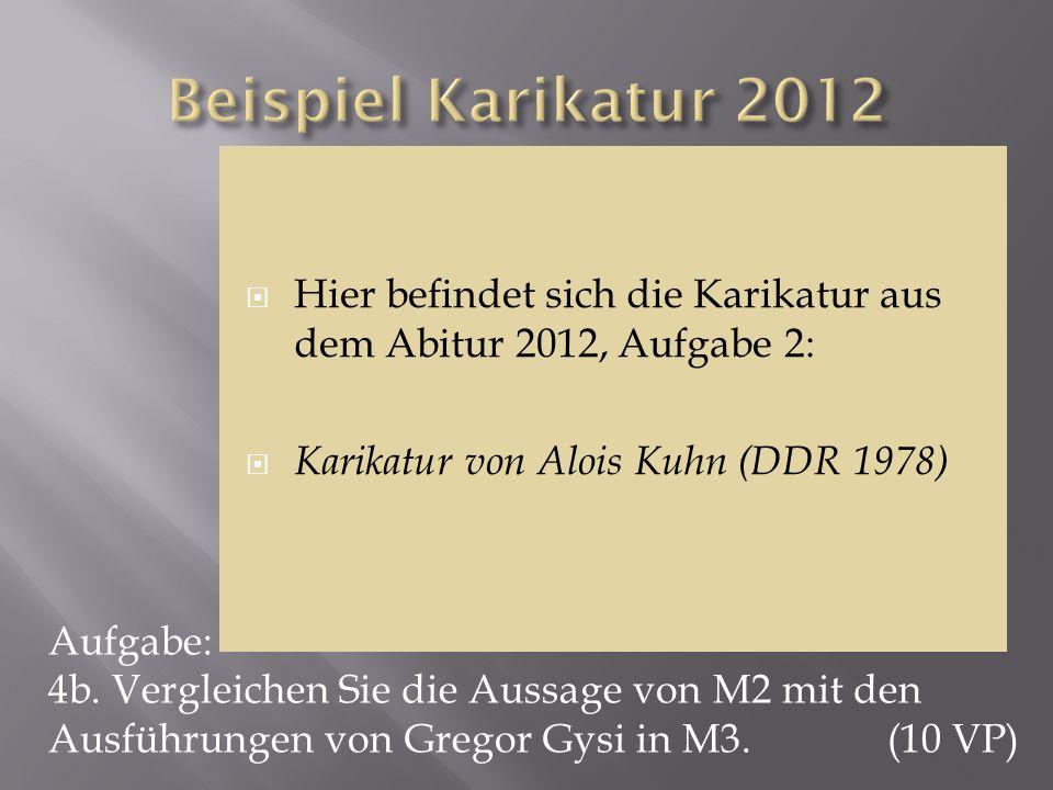 Aufgabe: 4b. Vergleichen Sie die Aussage von M2 mit den Ausführungen von Gregor Gysi in M3. (10 VP) Hier befindet sich die Karikatur aus dem Abitur 20