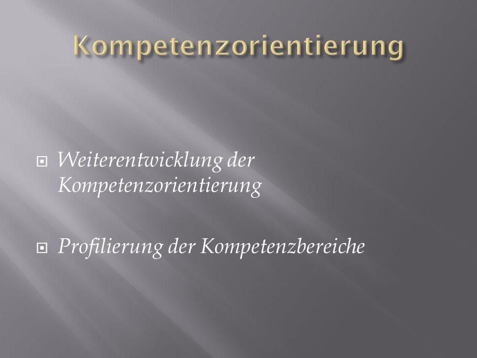 Weiterentwicklung der Kompetenzorientierung Profilierung der Kompetenzbereiche