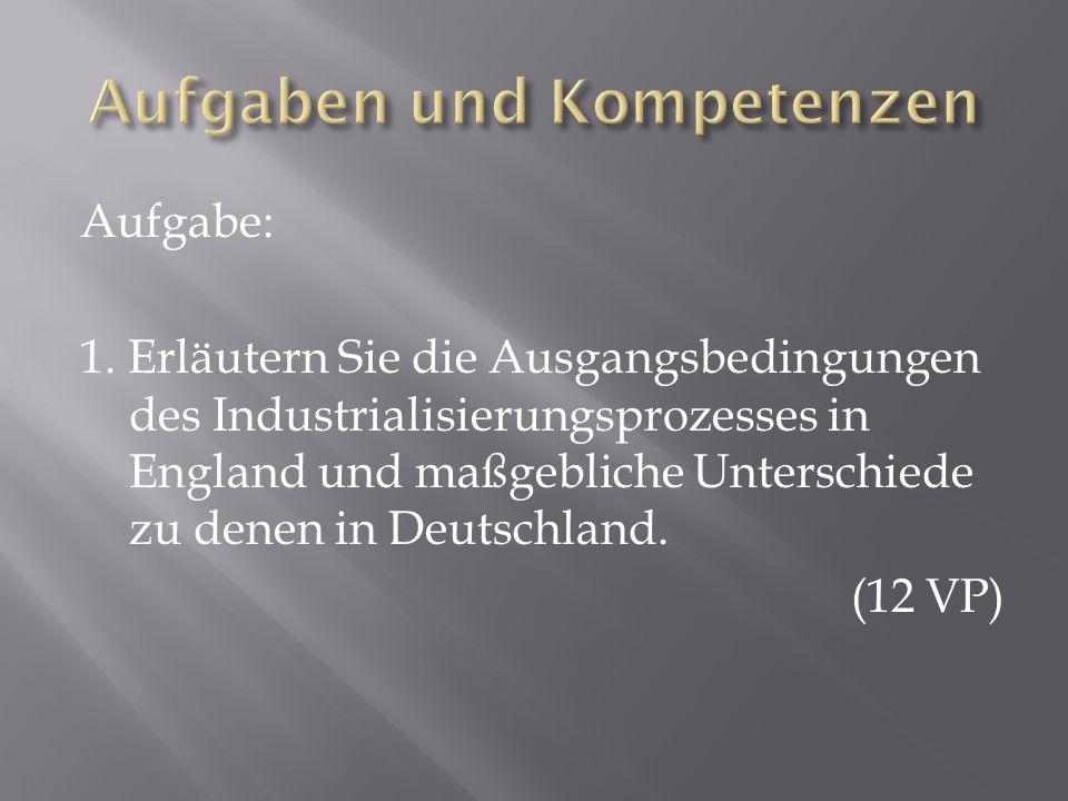 Aufgabe: 1. Erläutern Sie die Ausgangsbedingungen des Industrialisierungsprozesses in England und maßgebliche Unterschiede zu denen in Deutschland. (1
