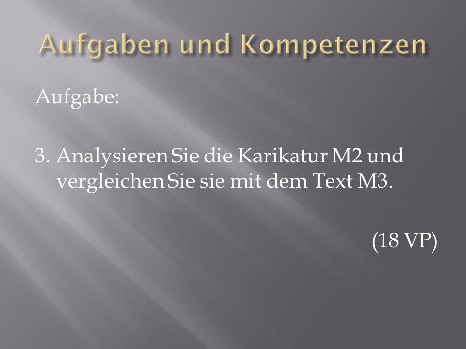 Aufgabe: 3. Analysieren Sie die Karikatur M2 und vergleichen Sie sie mit dem Text M3. (18 VP)