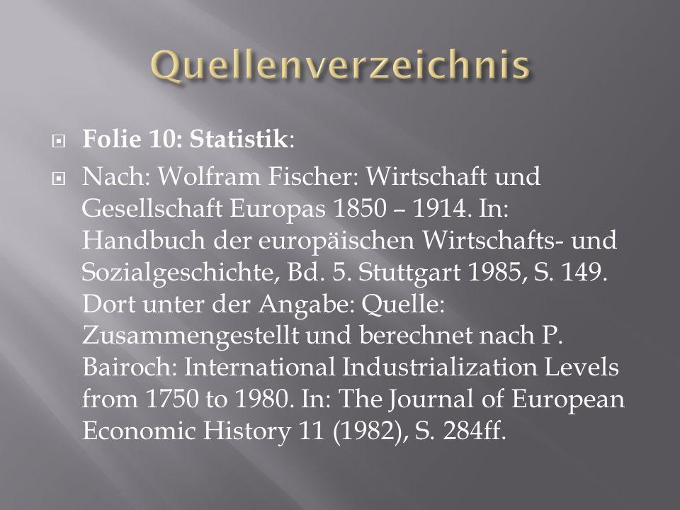 Folie 10: Statistik : Nach: Wolfram Fischer: Wirtschaft und Gesellschaft Europas 1850 – 1914. In: Handbuch der europäischen Wirtschafts- und Sozialges