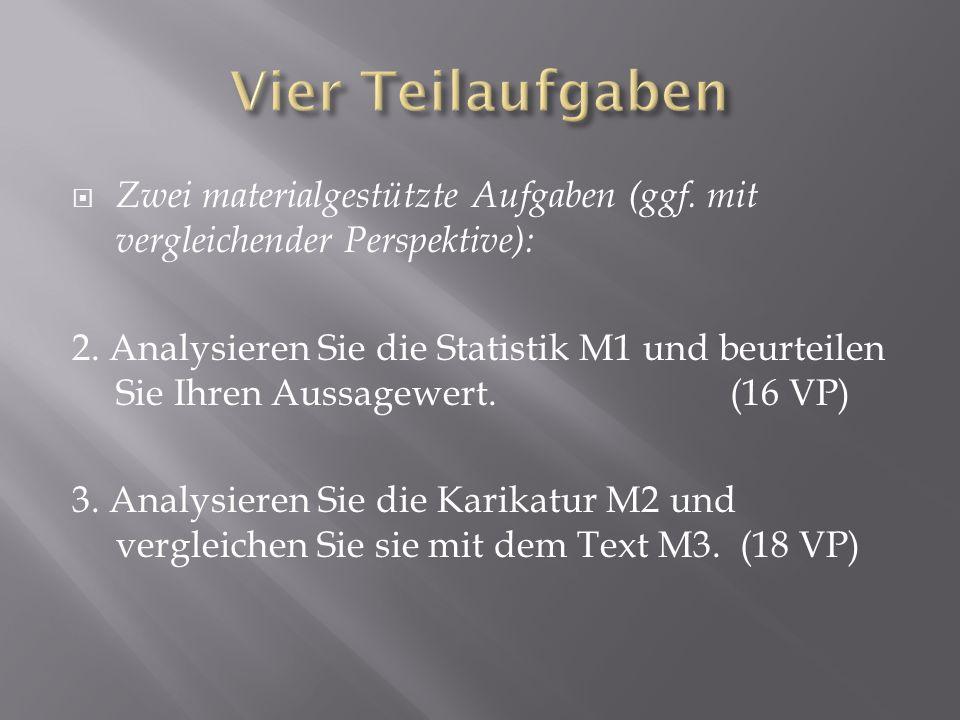 Zwei materialgestützte Aufgaben (ggf. mit vergleichender Perspektive): 2. Analysieren Sie die Statistik M1 und beurteilen Sie Ihren Aussagewert. (16 V