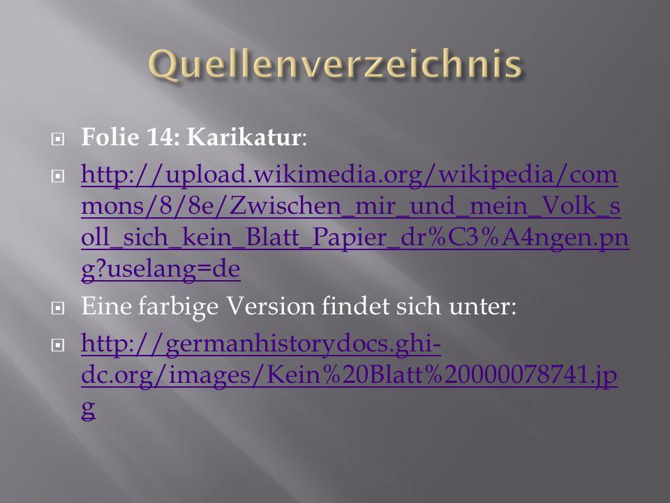 Folie 14: Karikatur : http://upload.wikimedia.org/wikipedia/com mons/8/8e/Zwischen_mir_und_mein_Volk_s oll_sich_kein_Blatt_Papier_dr%C3%A4ngen.pn g?us
