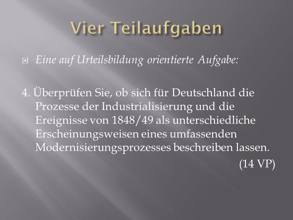 Eine auf Urteilsbildung orientierte Aufgabe: 4. Überprüfen Sie, ob sich für Deutschland die Prozesse der Industrialisierung und die Ereignisse von 184
