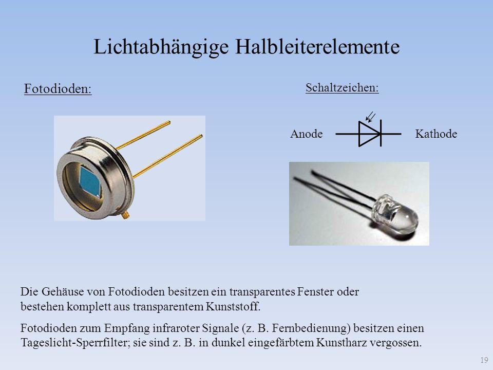 Lichtabhängige Halbleiterelemente 19 Fotodioden: Schaltzeichen: Anode Kathode Die Gehäuse von Fotodioden besitzen ein transparentes Fenster oder beste