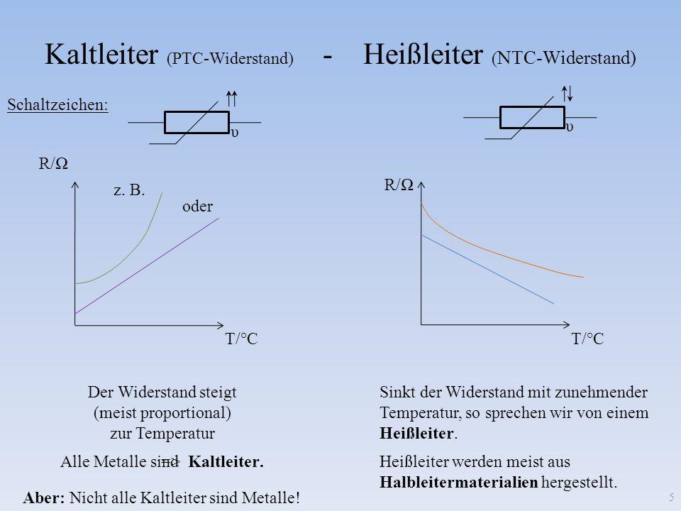 => Kaltleiter (PTC-Widerstand) - Heißleiter ( NTC-Widerstand) 5 T/°C R/ Alle Metalle sind. Der Widerstand steigt (meist proportional) zur Temperatur S