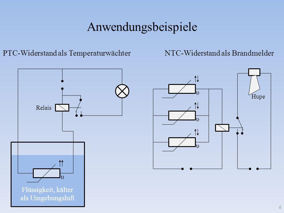 Anwendungsbeispiele 6 NTC-Widerstand als BrandmelderPTC-Widerstand als Temperaturwächter υυυ Flüssigkeit, kälter als Umgebungsluft υ Relais Hupe
