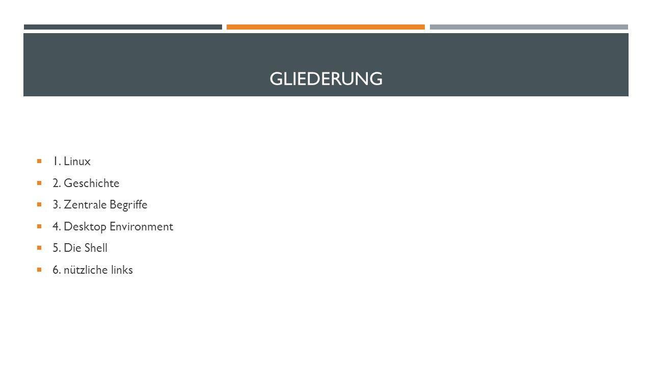 GLIEDERUNG 1.Linux 2. Geschichte 3. Zentrale Begriffe 4.