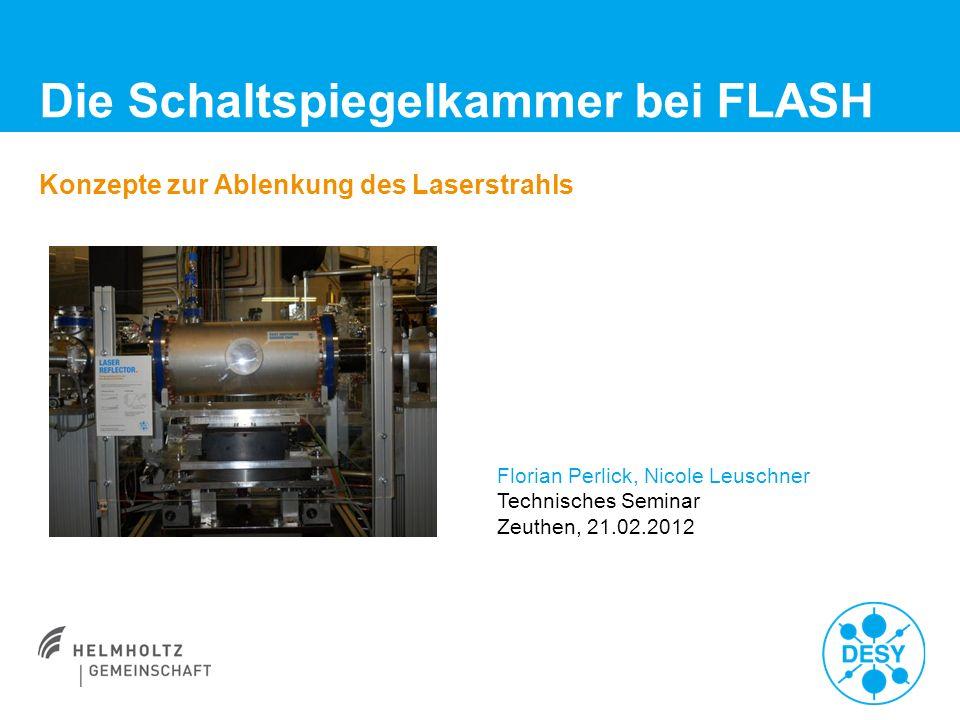 Florian Perlick, Nicole Leuschner   Die Schaltspiegelkammer bei FLASH   21.02.2012   Seite 22 5.