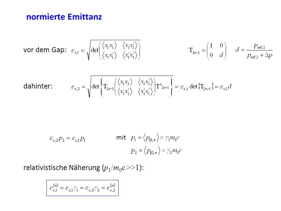 normierte Emittanz relativistische Näherung ( p 1 /m 0 c >>1 ): mit vor dem Gap: dahinter: