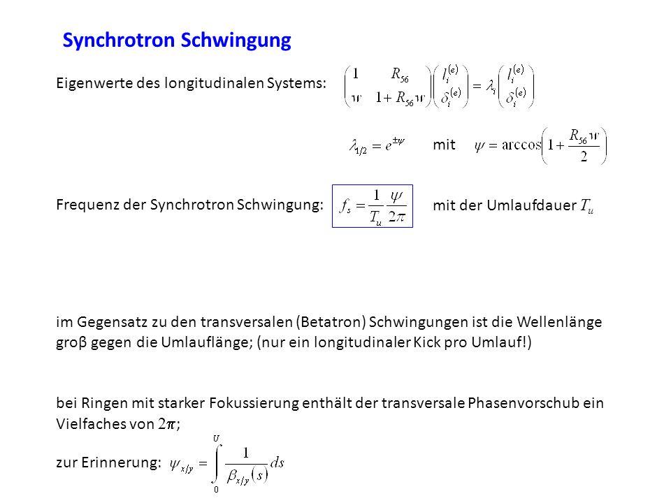 Synchrotron Schwingung Eigenwerte des longitudinalen Systems: mit Frequenz der Synchrotron Schwingung:mit der Umlaufdauer T u im Gegensatz zu den tran