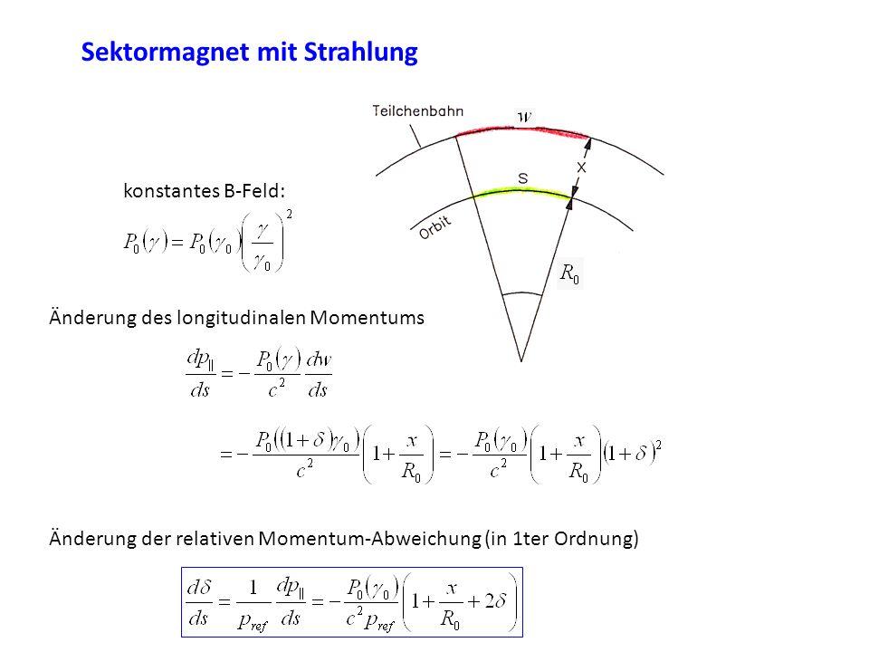 Änderung des longitudinalen Momentums konstantes B-Feld: Änderung der relativen Momentum-Abweichung (in 1ter Ordnung) Sektormagnet mit Strahlung